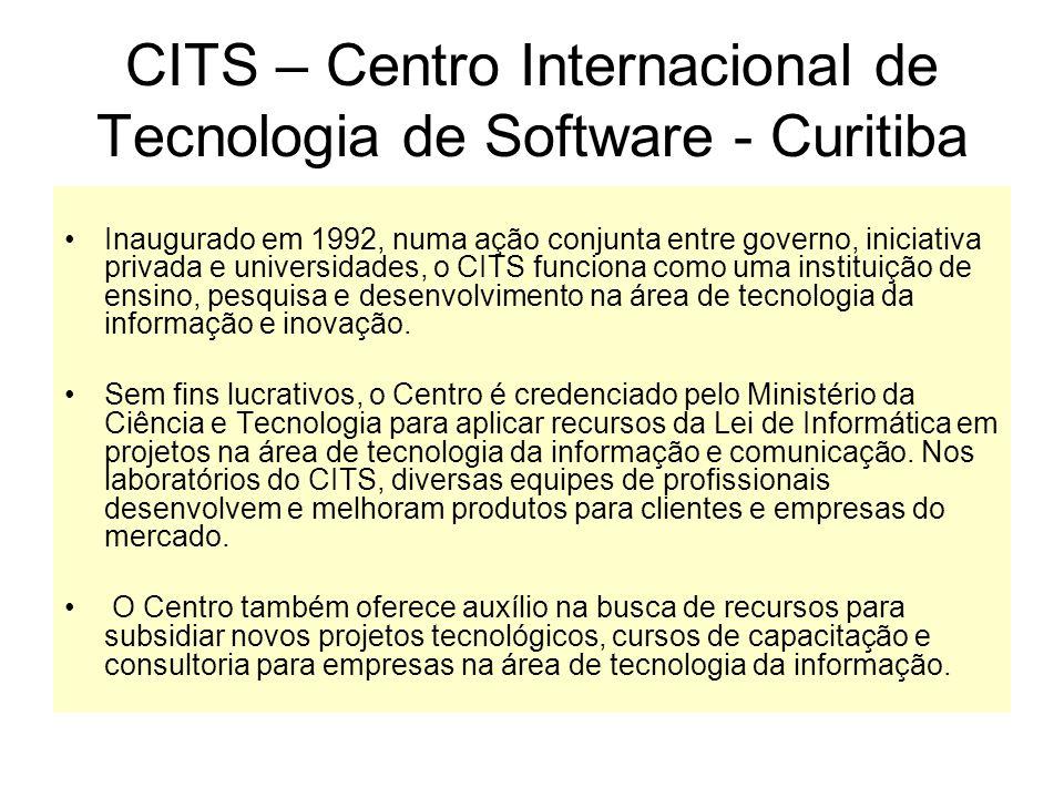 CITS – Centro Internacional de Tecnologia de Software - Curitiba Inaugurado em 1992, numa ação conjunta entre governo, iniciativa privada e universidades, o CITS funciona como uma instituição de ensino, pesquisa e desenvolvimento na área de tecnologia da informação e inovação.