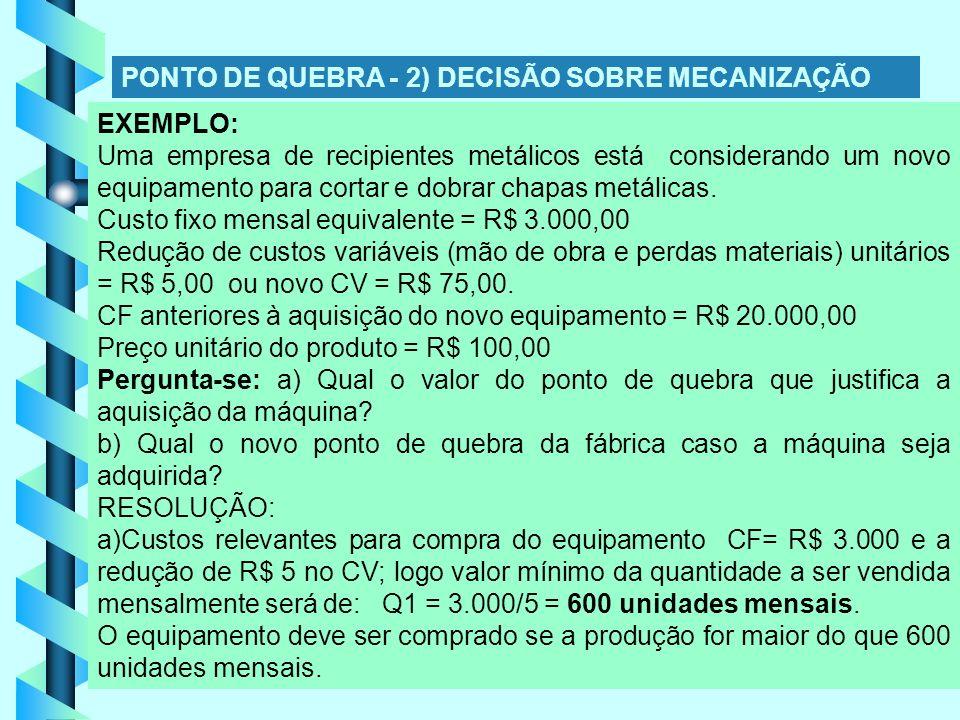13 EXEMPLO: Uma empresa de recipientes metálicos está considerando um novo equipamento para cortar e dobrar chapas metálicas.
