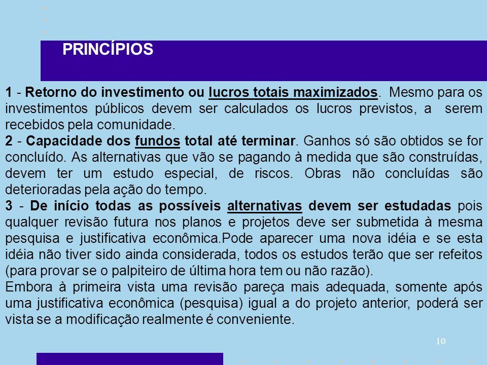10 1 - Retorno do investimento ou lucros totais maximizados. Mesmo para os investimentos públicos devem ser calculados os lucros previstos, a serem re