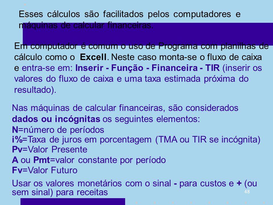 48 Esses cálculos são facilitados pelos computadores e máquinas de calcular financeiras. Em computador é comum o uso de Programa com planilhas de cálc