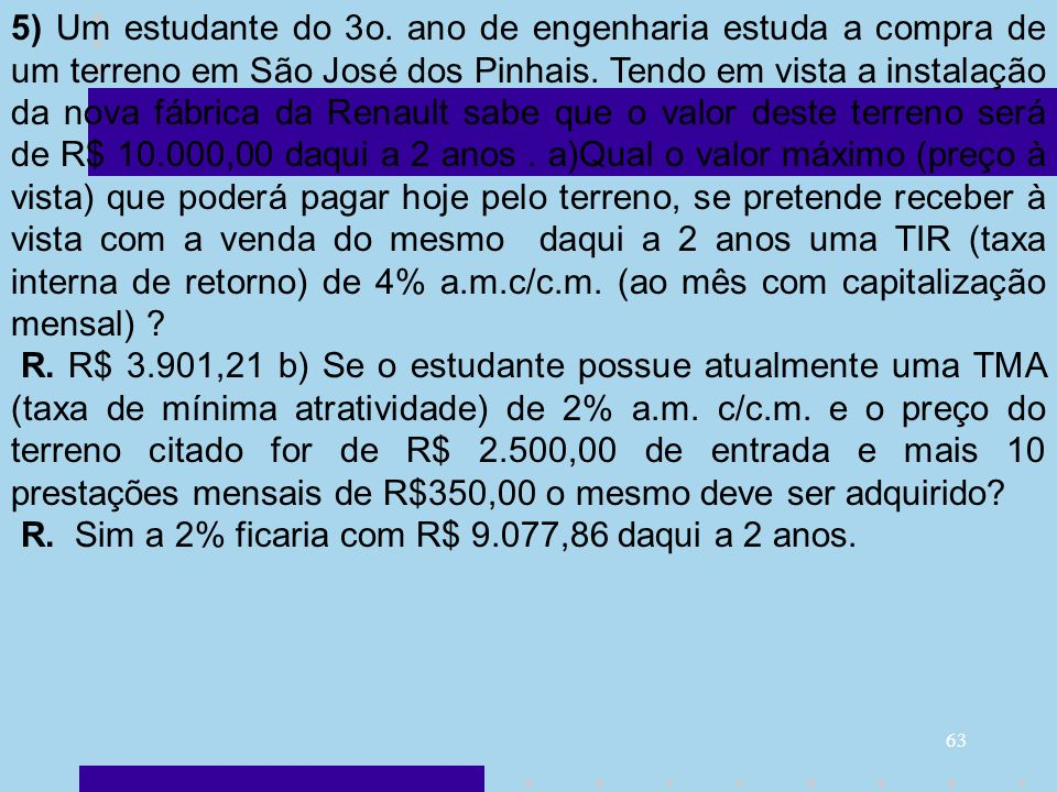 63 5) Um estudante do 3o. ano de engenharia estuda a compra de um terreno em São José dos Pinhais. Tendo em vista a instalação da nova fábrica da Rena