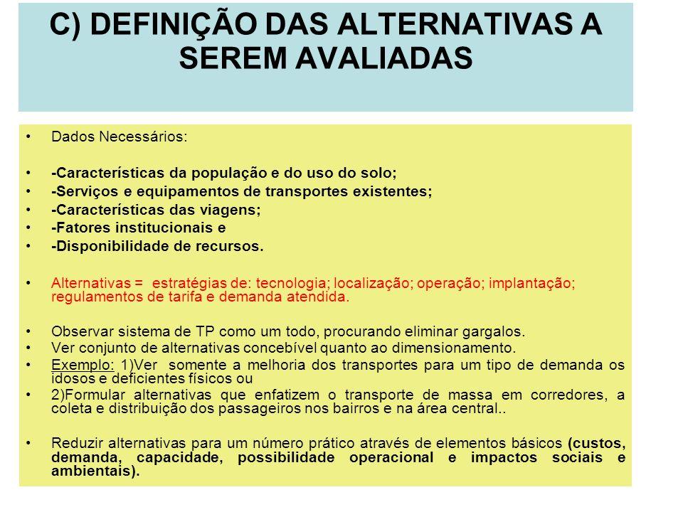 C) DEFINIÇÃO DAS ALTERNATIVAS A SEREM AVALIADAS Dados Necessários: -Características da população e do uso do solo; -Serviços e equipamentos de transpo