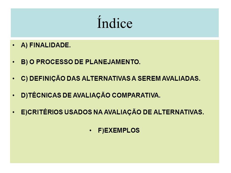 Índice A) FINALIDADE. B) O PROCESSO DE PLANEJAMENTO. C) DEFINIÇÃO DAS ALTERNATIVAS A SEREM AVALIADAS. D)TÉCNICAS DE AVALIAÇÃO COMPARATIVA. E)CRITÉRIOS
