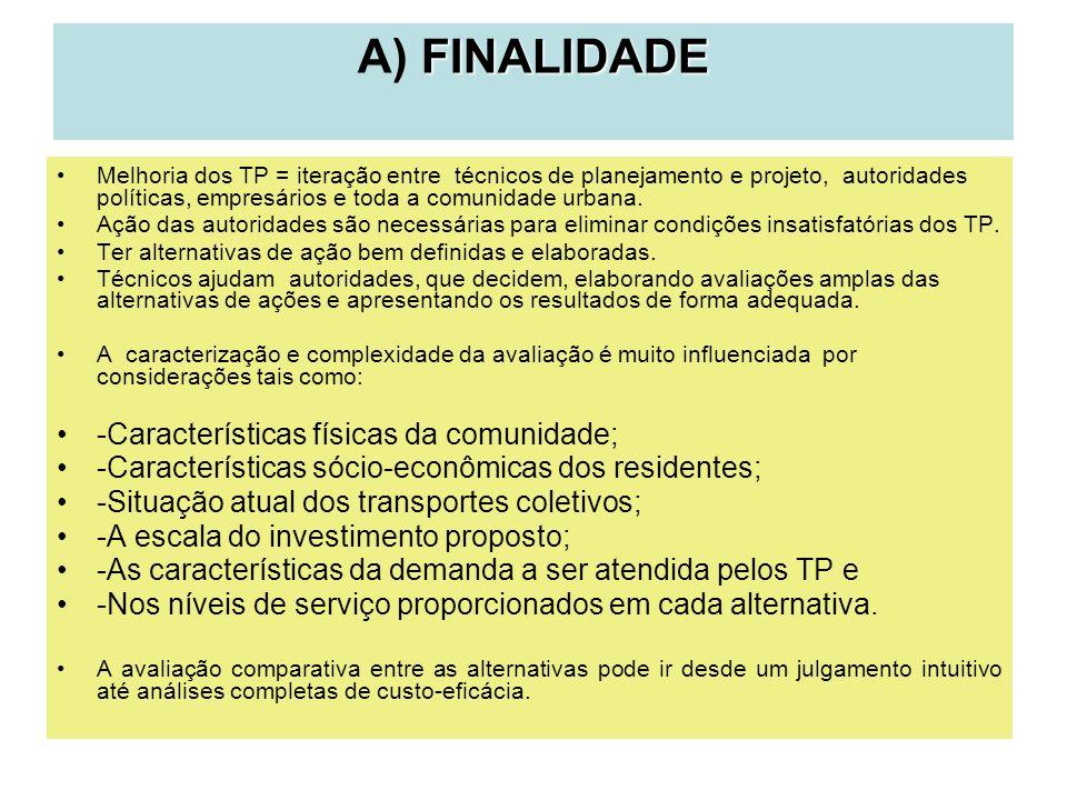 FINALIDADE A) FINALIDADE Melhoria dos TP = iteração entre técnicos de planejamento e projeto, autoridades políticas, empresários e toda a comunidade u
