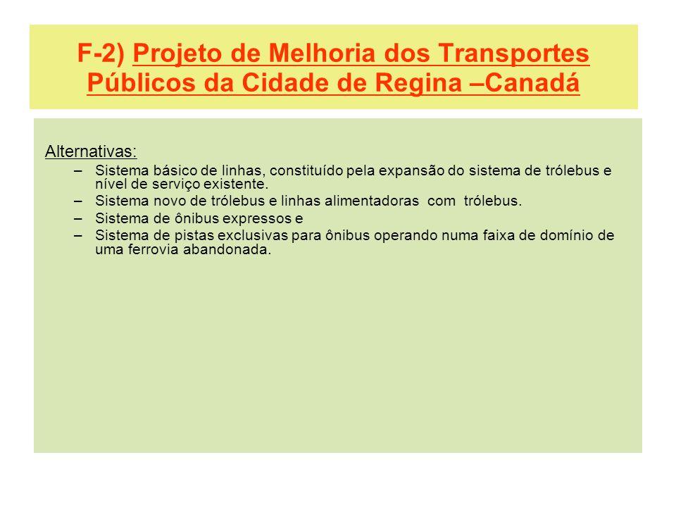 F-2) Projeto de Melhoria dos Transportes Públicos da Cidade de Regina –Canadá Alternativas: –Sistema básico de linhas, constituído pela expansão do si