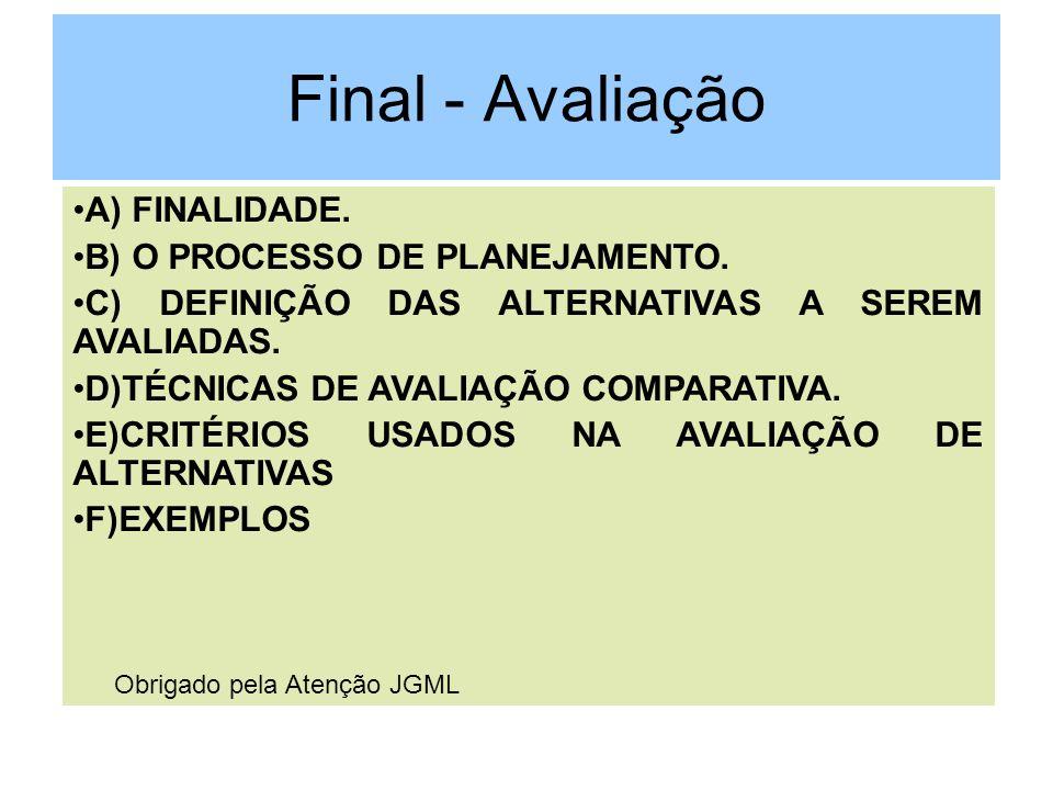 Final - Avaliação A) FINALIDADE. B) O PROCESSO DE PLANEJAMENTO. C) DEFINIÇÃO DAS ALTERNATIVAS A SEREM AVALIADAS. D)TÉCNICAS DE AVALIAÇÃO COMPARATIVA.