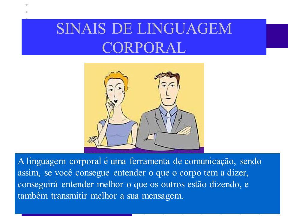 SINAIS DE LINGUAGEM CORPORAL A linguagem corporal é uma ferramenta de comunicação, sendo assim, se você consegue entender o que o corpo tem a dizer, c