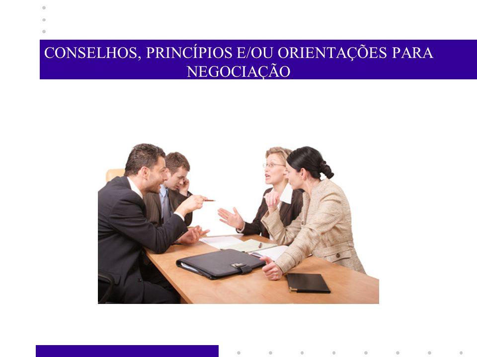 CONSELHOS, PRINCÍPIOS E/OU ORIENTAÇÕES PARA NEGOCIAÇÃO