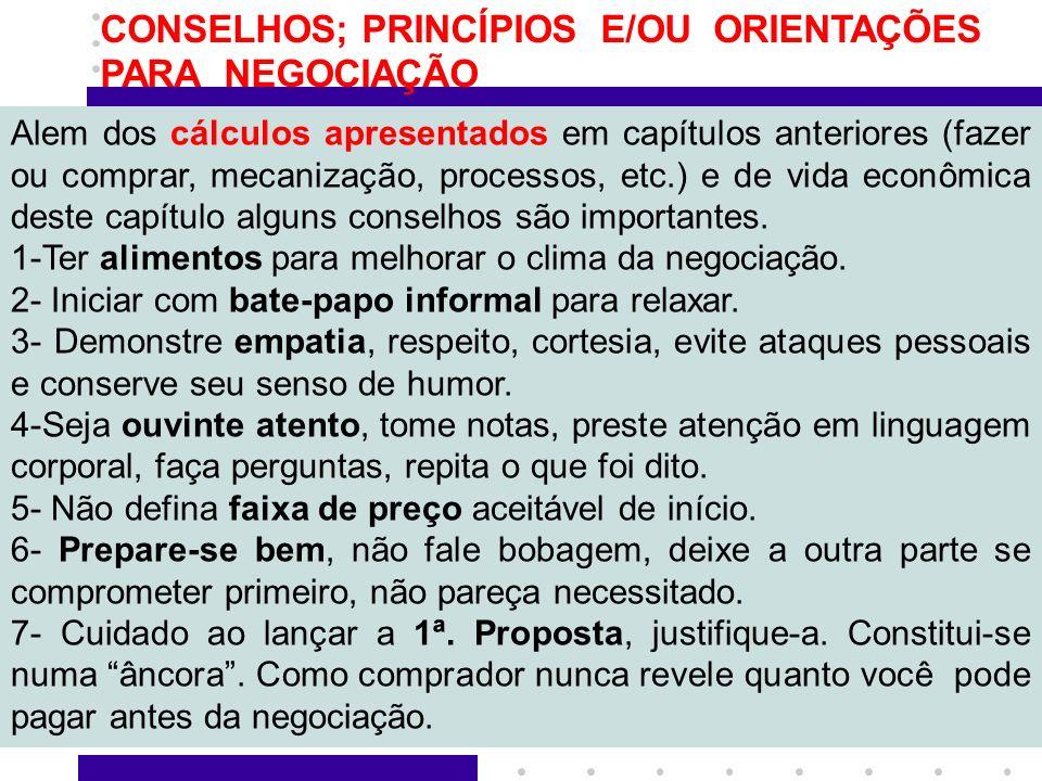 4 CONSELHOS; PRINCÍPIOS E/OU ORIENTAÇÕES PARA NEGOCIAÇÃO Alem dos cálculos apresentados em capítulos anteriores (fazer ou comprar, mecanização, proces