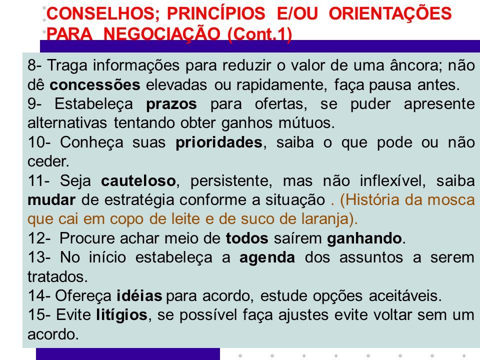 5 CONSELHOS; PRINCÍPIOS E/OU ORIENTAÇÕES PARA NEGOCIAÇÃO (Cont.1) 8- Traga informações para reduzir o valor de uma âncora; não dê concessões elevadas