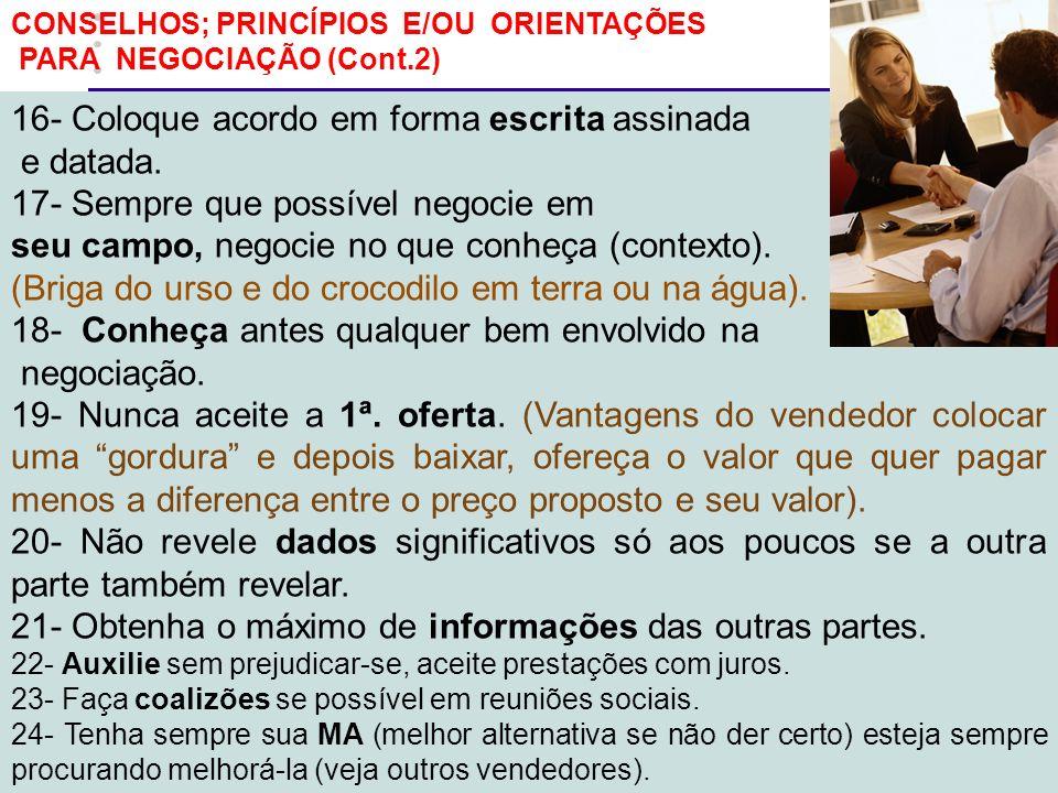 6 CONSELHOS; PRINCÍPIOS E/OU ORIENTAÇÕES PARA NEGOCIAÇÃO (Cont.2) 16- Coloque acordo em forma escrita assinada e datada. 17- Sempre que possível negoc