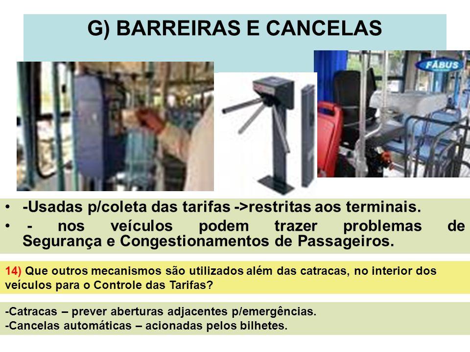 17 G) BARREIRAS E CANCELAS -Usadas p/coleta das tarifas ->restritas aos terminais. - nos veículos podem trazer problemas de Segurança e Congestionamen