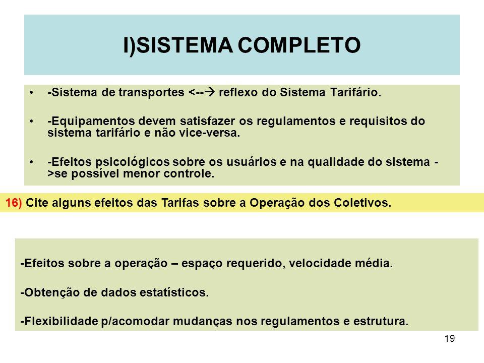 19 I)SISTEMA COMPLETO -Sistema de transportes <-- reflexo do Sistema Tarifário. -Equipamentos devem satisfazer os regulamentos e requisitos do sistema