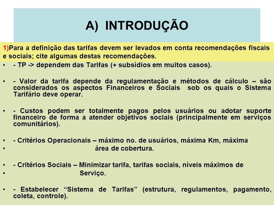 3 A) INTRODUÇÃO - TP -> dependem das Tarifas (+ subsídios em muitos casos). - Valor da tarifa depende da regulamentação e métodos de cálculo – são con
