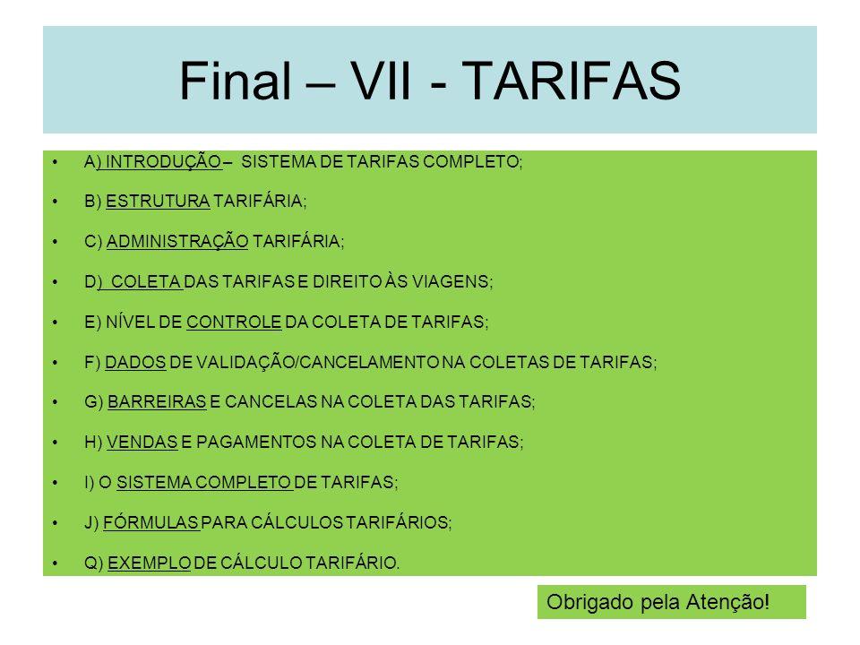 Final – VII - TARIFAS A) INTRODUÇÃO – SISTEMA DE TARIFAS COMPLETO; B) ESTRUTURA TARIFÁRIA; C) ADMINISTRAÇÃO TARIFÁRIA; D) COLETA DAS TARIFAS E DIREITO