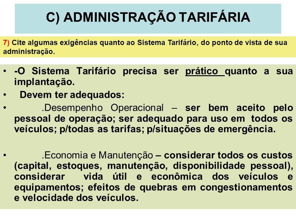 8 C) ADMINISTRAÇÃO TARIFÁRIA -O Sistema Tarifário precisa ser prático quanto a sua implantação. Devem ter adequados:.Desempenho Operacional – ser bem