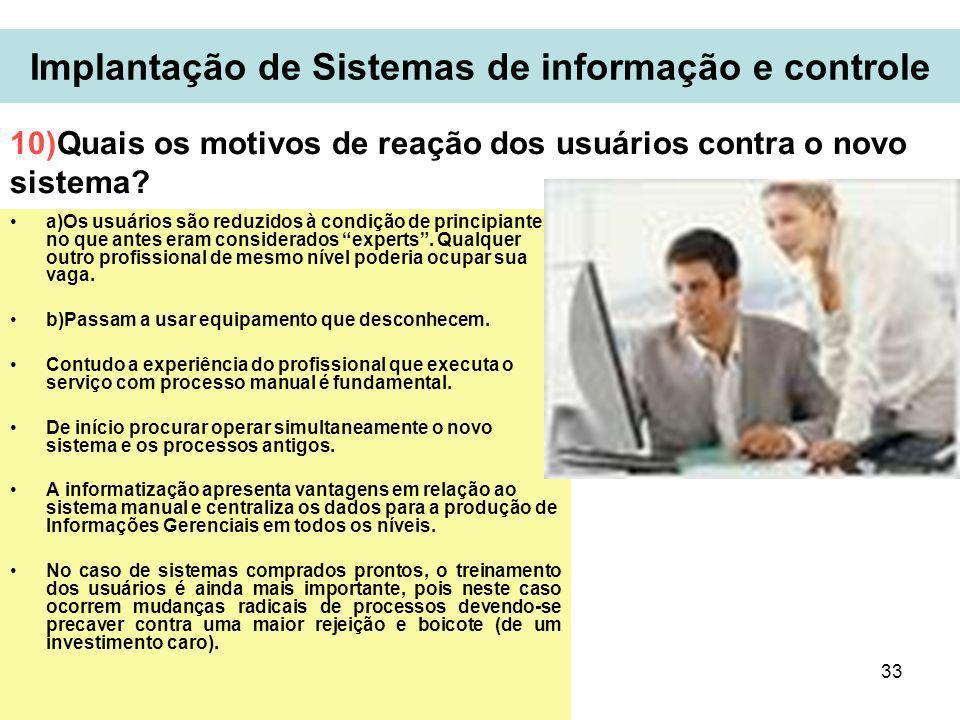 33 Implantação de Sistemas de informação e controle a)Os usuários são reduzidos à condição de principiantes, no que antes eram considerados experts. Q