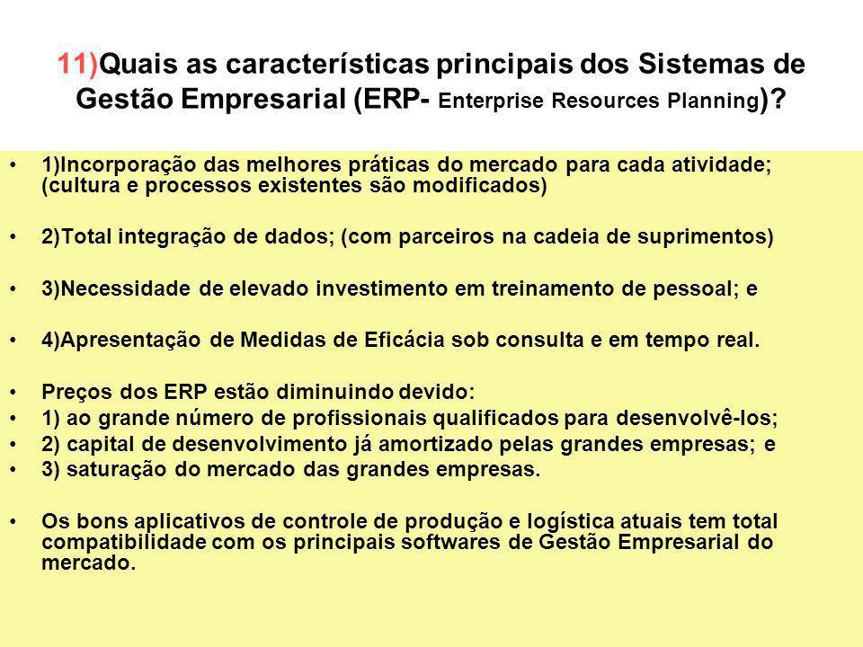 35 11)Quais as características principais dos Sistemas de Gestão Empresarial (ERP- Enterprise Resources Planning )? 1)Incorporação das melhores prátic