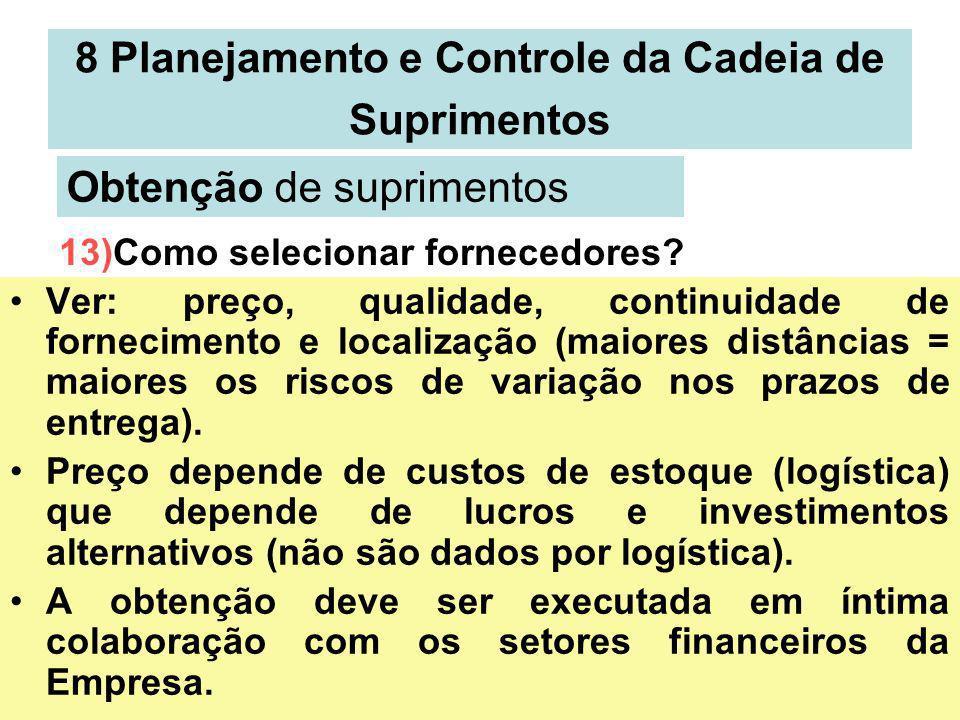 43 8 Planejamento e Controle da Cadeia de Suprimentos Ver: preço, qualidade, continuidade de fornecimento e localização (maiores distâncias = maiores