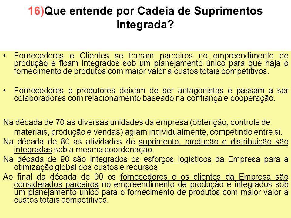 53 16)Que entende por Cadeia de Suprimentos Integrada? Fornecedores e Clientes se tornam parceiros no empreendimento de produção e ficam integrados so