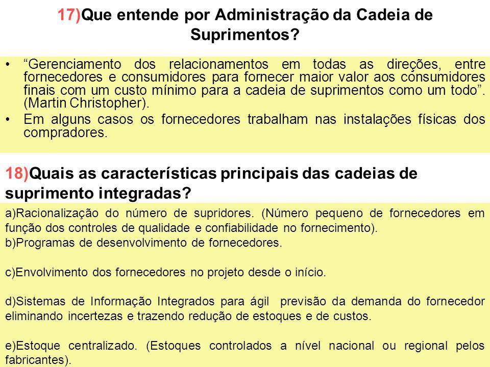 54 17)Que entende por Administração da Cadeia de Suprimentos? Gerenciamento dos relacionamentos em todas as direções, entre fornecedores e consumidore