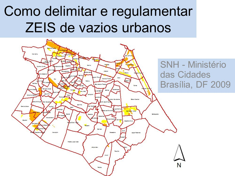 Como delimitar e regulamentar ZEIS de vazios urbanos SNH - Ministério das Cidades Brasília, DF 2009