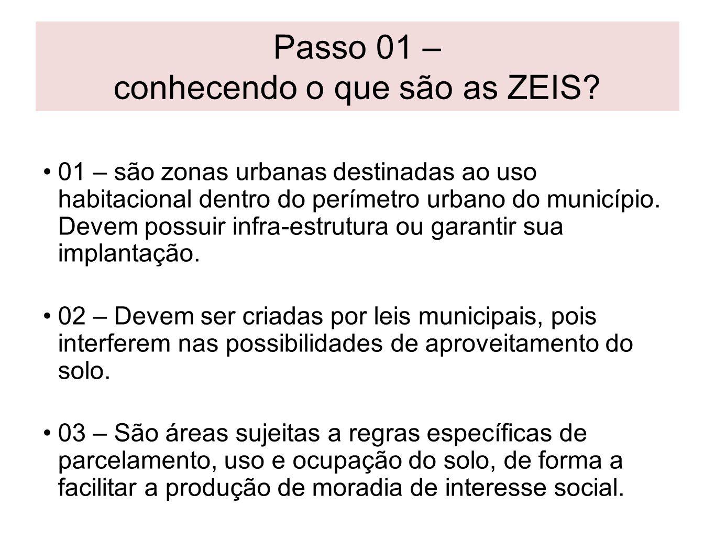 Passo 01 – conhecendo o que são as ZEIS? 01 – são zonas urbanas destinadas ao uso habitacional dentro do perímetro urbano do município. Devem possuir