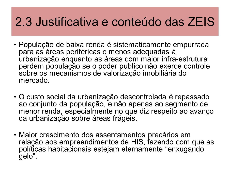 2.3 Justificativa e conteúdo das ZEIS População de baixa renda é sistematicamente empurrada para as áreas periféricas e menos adequadas à urbanização