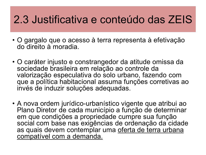 2.3 Justificativa e conteúdo das ZEIS O gargalo que o acesso à terra representa à efetivação do direito à moradia. O caráter injusto e constrangedor d