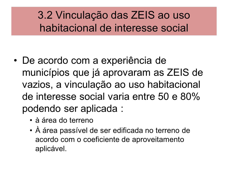 3.2 Vinculação das ZEIS ao uso habitacional de interesse social De acordo com a experiência de municípios que já aprovaram as ZEIS de vazios, a vincul