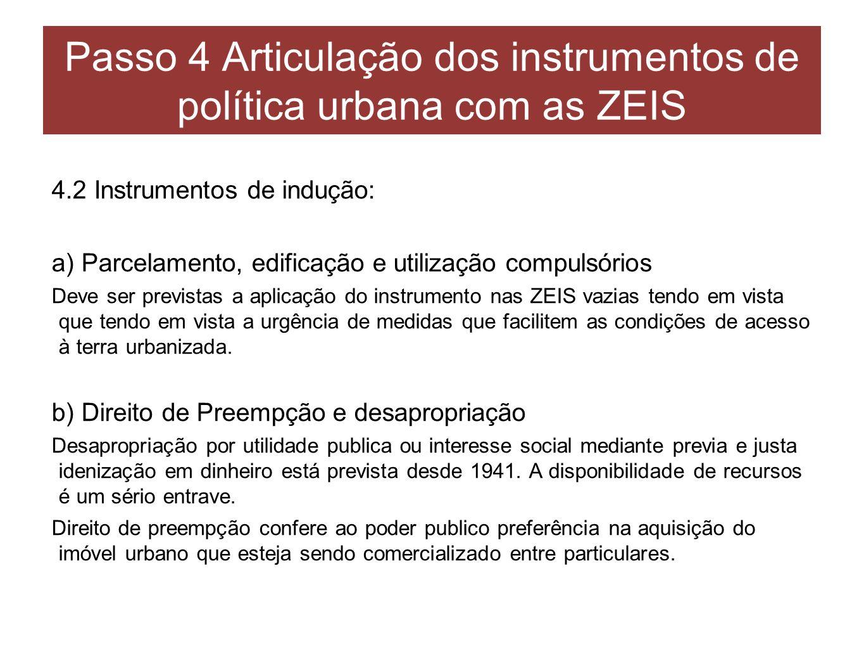 Passo 4 Articulação dos instrumentos de política urbana com as ZEIS 4.2 Instrumentos de indução: a) Parcelamento, edificação e utilização compulsórios
