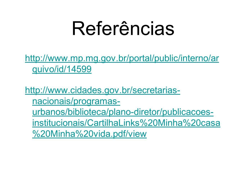 Referências http://www.mp.mg.gov.br/portal/public/interno/ar quivo/id/14599 http://www.cidades.gov.br/secretarias- nacionais/programas- urbanos/biblio