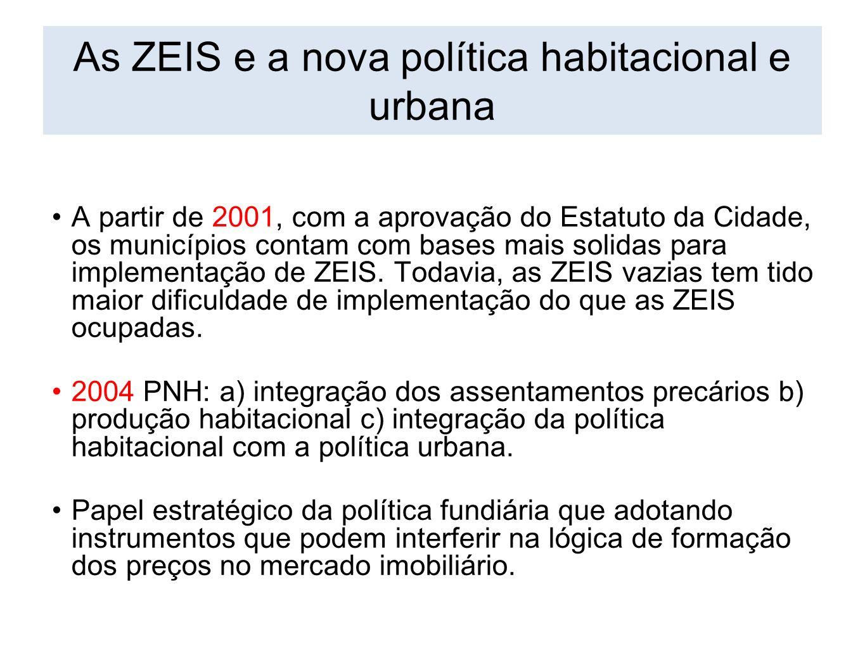A partir de 2001, com a aprovação do Estatuto da Cidade, os municípios contam com bases mais solidas para implementação de ZEIS. Todavia, as ZEIS vazi