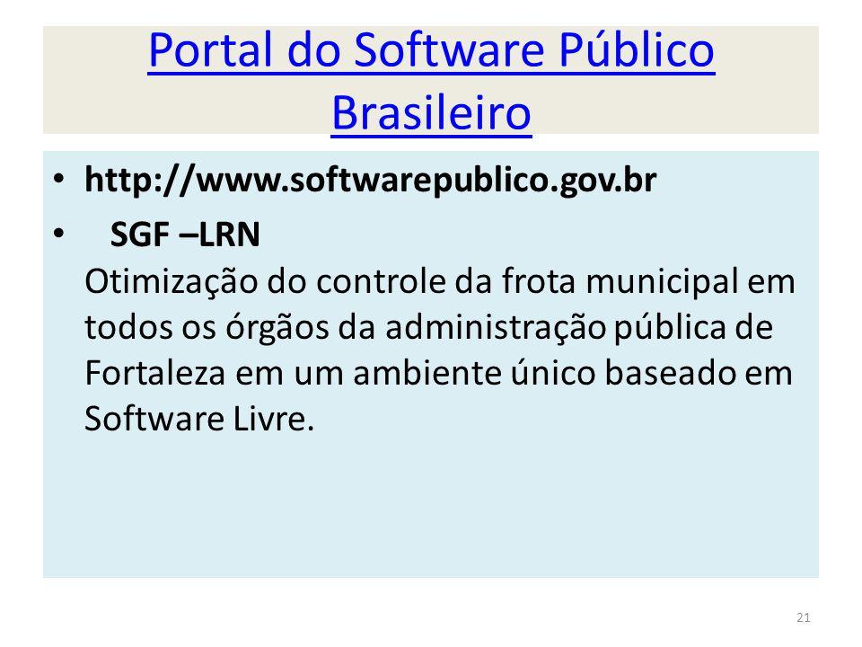 Portal do Software Público Brasileiro http://www.softwarepublico.gov.br SGF –LRN Otimização do controle da frota municipal em todos os órgãos da administração pública de Fortaleza em um ambiente único baseado em Software Livre.