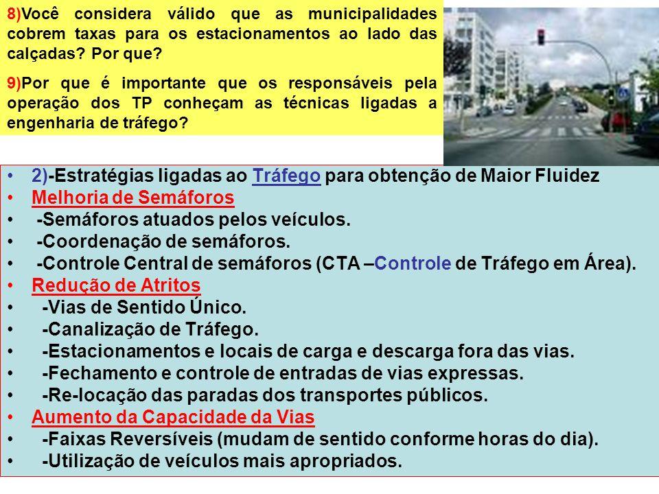 17 2)-Estratégias ligadas ao Tráfego para obtenção de Maior Fluidez Melhoria de Semáforos -Semáforos atuados pelos veículos. -Coordenação de semáforos