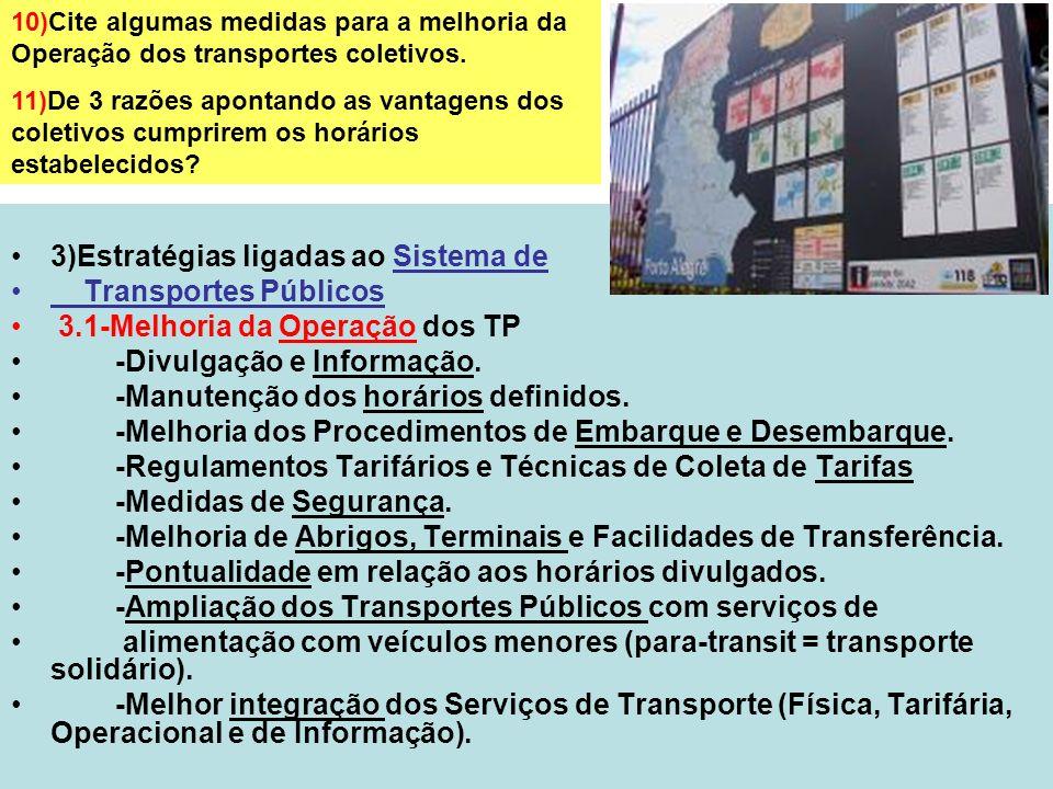 18 3)Estratégias ligadas ao Sistema de Transportes Públicos 3.1-Melhoria da Operação dos TP -Divulgação e Informação. -Manutenção dos horários definid