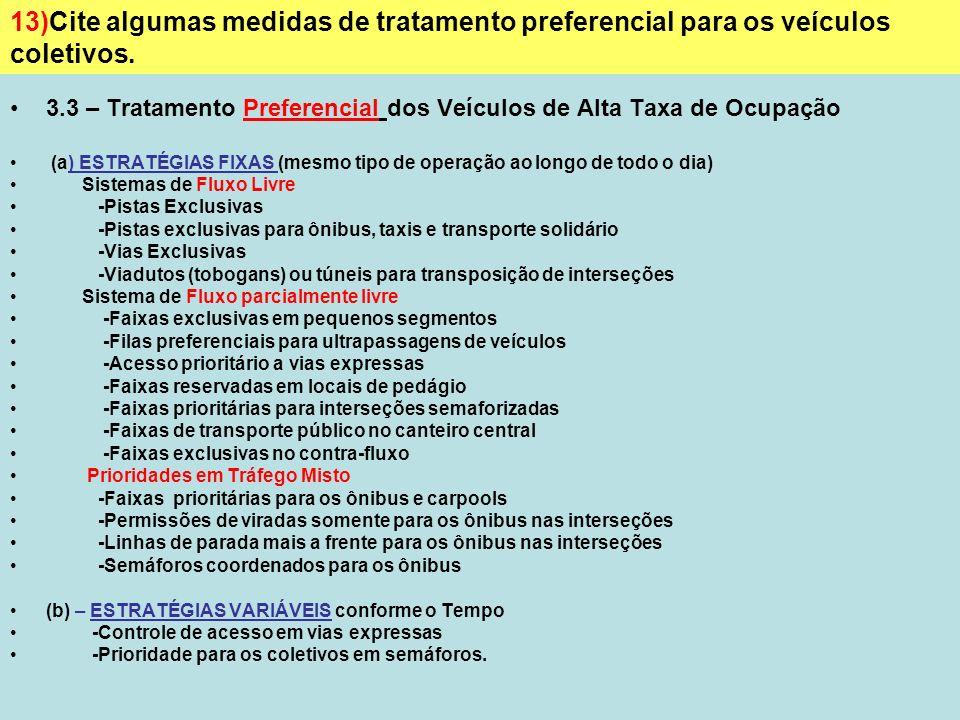 23 3.3 – Tratamento Preferencial dos Veículos de Alta Taxa de Ocupação (a) ESTRATÉGIAS FIXAS (mesmo tipo de operação ao longo de todo o dia) Sistemas