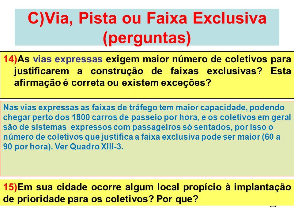 25 C)Via, Pista ou Faixa Exclusiva (perguntas) 14)As vias expressas exigem maior número de coletivos para justificarem a construção de faixas exclusiv