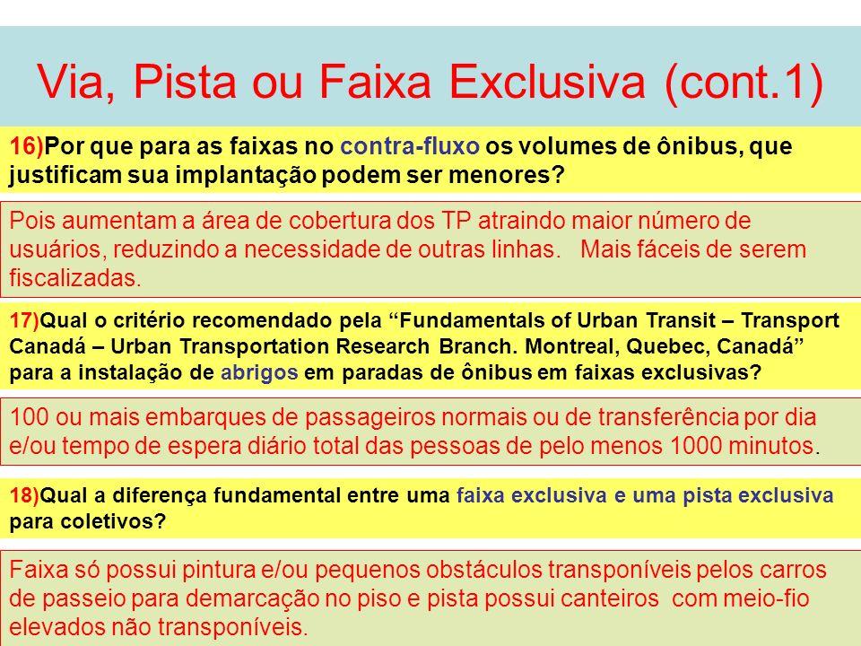 26 Via, Pista ou Faixa Exclusiva (cont.1) 16)Por que para as faixas no contra-fluxo os volumes de ônibus, que justificam sua implantação podem ser men