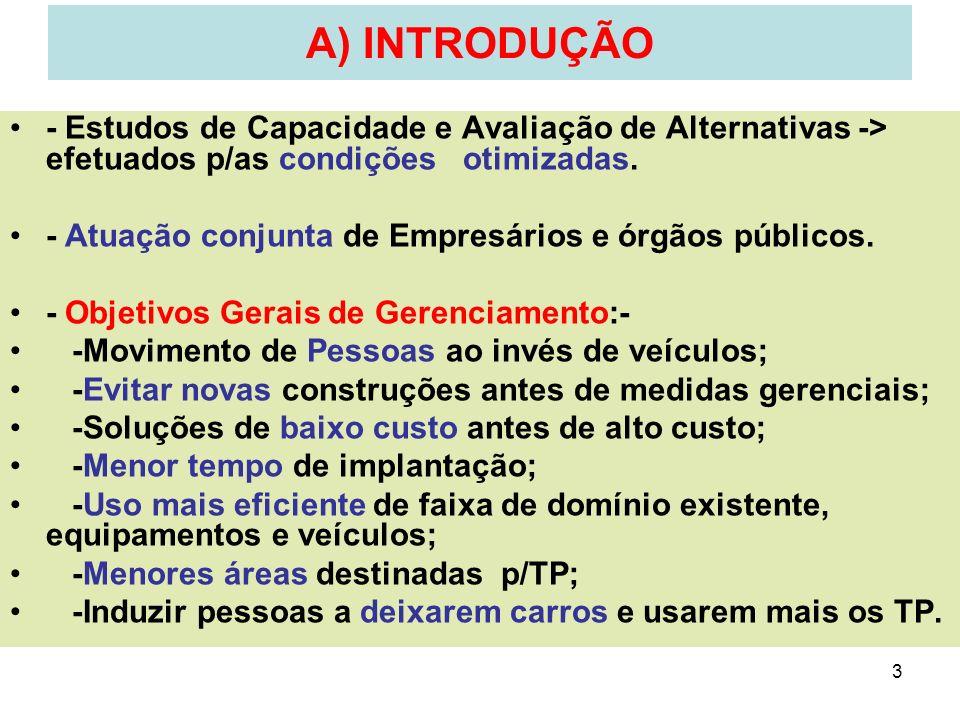 3 A) INTRODUÇÃO - Estudos de Capacidade e Avaliação de Alternativas -> efetuados p/as condições otimizadas. - Atuação conjunta de Empresários e órgãos