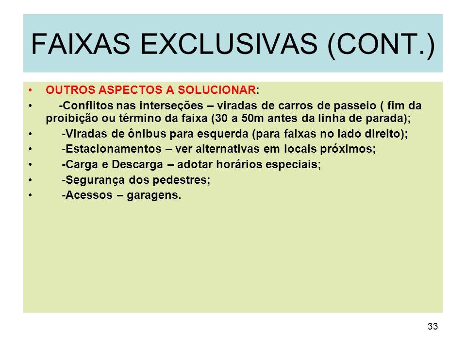 33 FAIXAS EXCLUSIVAS (CONT.) OUTROS ASPECTOS A SOLUCIONAR: -Conflitos nas interseções – viradas de carros de passeio ( fim da proibição ou término da