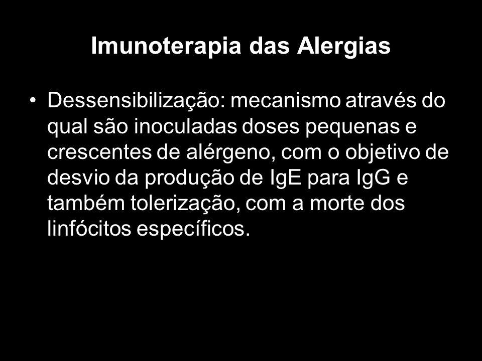 Imunoterapia das Alergias Dessensibilização: mecanismo através do qual são inoculadas doses pequenas e crescentes de alérgeno, com o objetivo de desvi