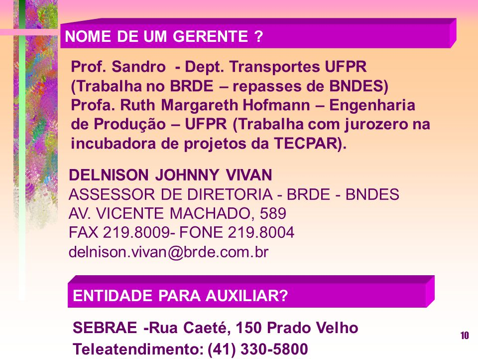 10 NOME DE UM GERENTE .DELNISON JOHNNY VIVAN ASSESSOR DE DIRETORIA - BRDE - BNDES AV.