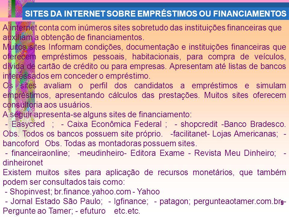 9 A internet conta com inúmeros sites sobretudo das instituições financeiras que auxiliam a obtenção de financiamentos.