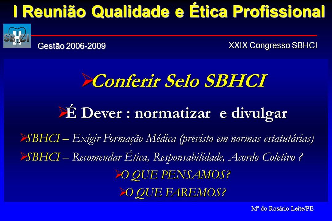 Conferir Selo SBHCI Conferir Selo SBHCI É Dever : normatizar e divulgar É Dever : normatizar e divulgar SBHCI – Exigir Formação Médica (previsto em no