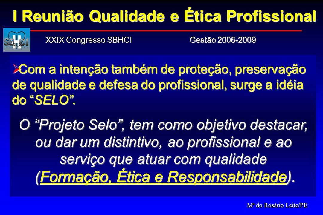 Gestão 2006-2009 XXIX Congresso SBHCI Com a intenção também de proteção, preservação de qualidade e defesa do profissional, surge a idéia do SELO. Com