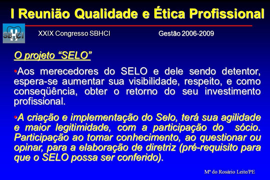 Gestão 2006-2009 XXIX Congresso SBHCI O projeto SELO Aos merecedores do SELO e dele sendo detentor, espera-se aumentar sua visibilidade, respeito, e c