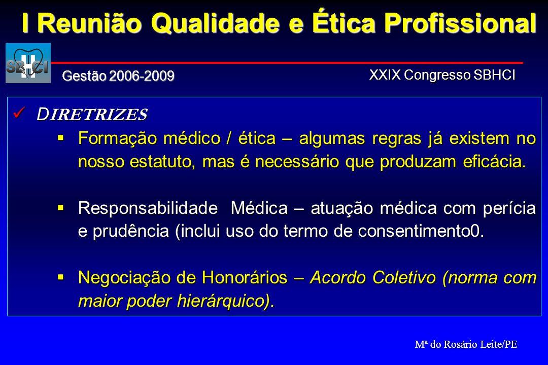 D IRETRIZES D IRETRIZES Formação médico / ética – algumas regras já existem no nosso estatuto, mas é necessário que produzam eficácia. Formação médico