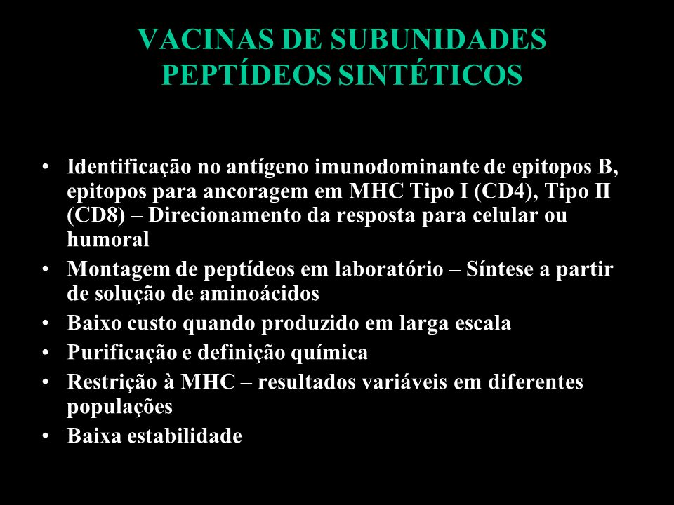 VACINAS DE SUBUNIDADES PEPTÍDEOS SINTÉTICOS Identificação no antígeno imunodominante de epitopos B, epitopos para ancoragem em MHC Tipo I (CD4), Tipo