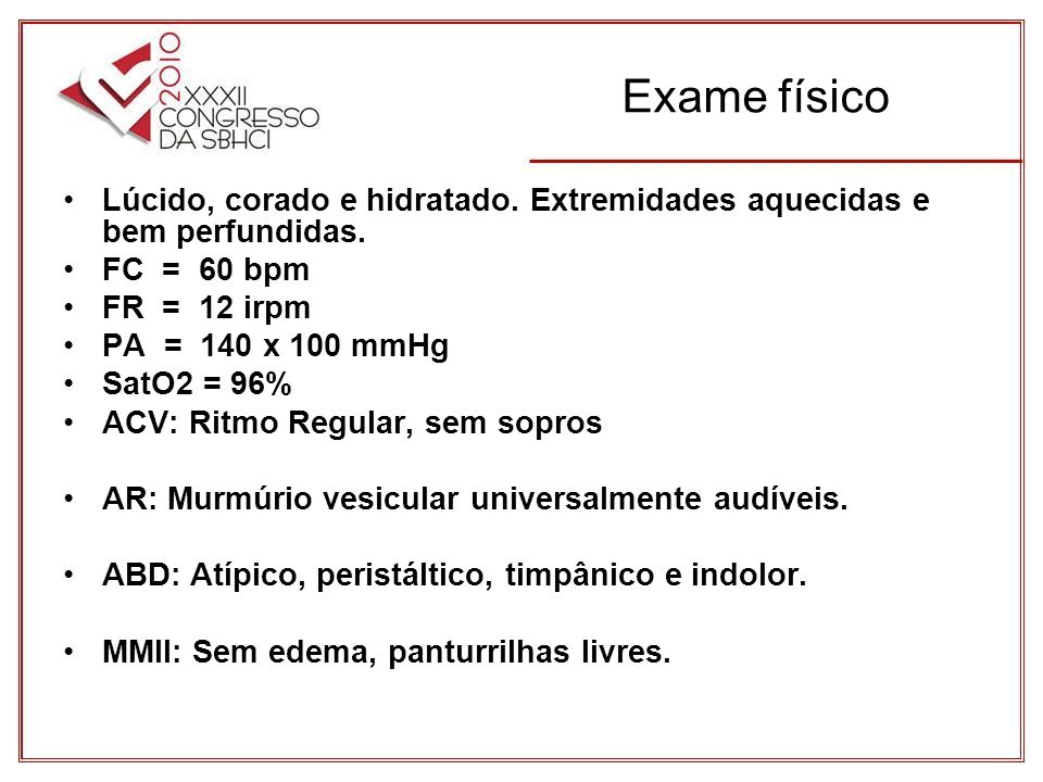 Laboratório EXAMESVALOR GLICOSE116 URÉIA31 CREATININA0,9 SÓDIO140 POTÁSSIO4,6 HEMOGLOBINA15 HEMATÓCRITO46 TROPONINA<0,01